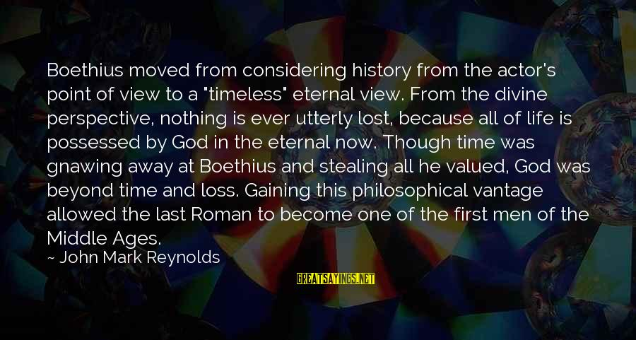 """A Point In Life Sayings By John Mark Reynolds: Boethius moved from considering history from the actor's point of view to a """"timeless"""" eternal"""