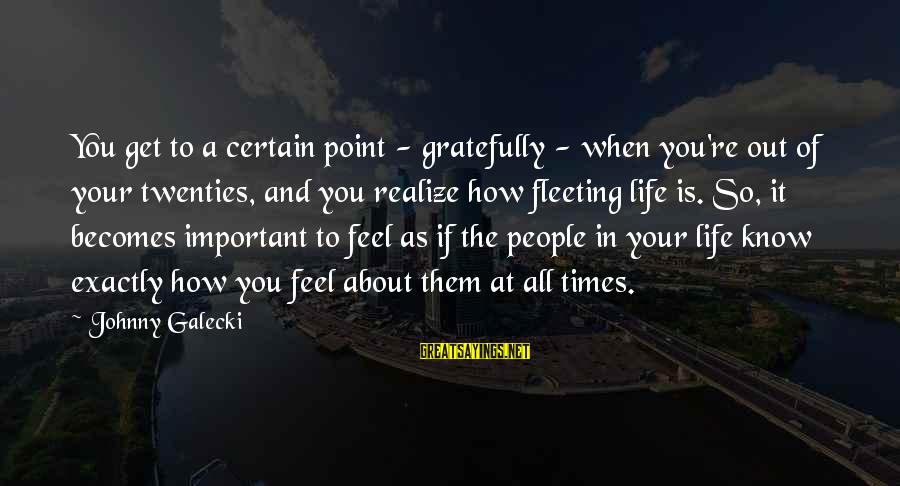 A Point In Life Sayings By Johnny Galecki: You get to a certain point - gratefully - when you're out of your twenties,