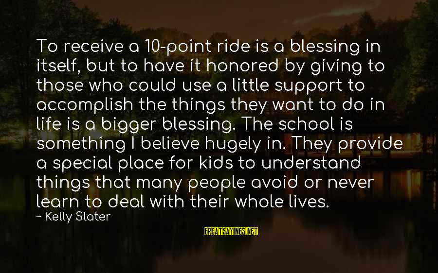 A Point In Life Sayings By Kelly Slater: To receive a 10-point ride is a blessing in itself, but to have it honored