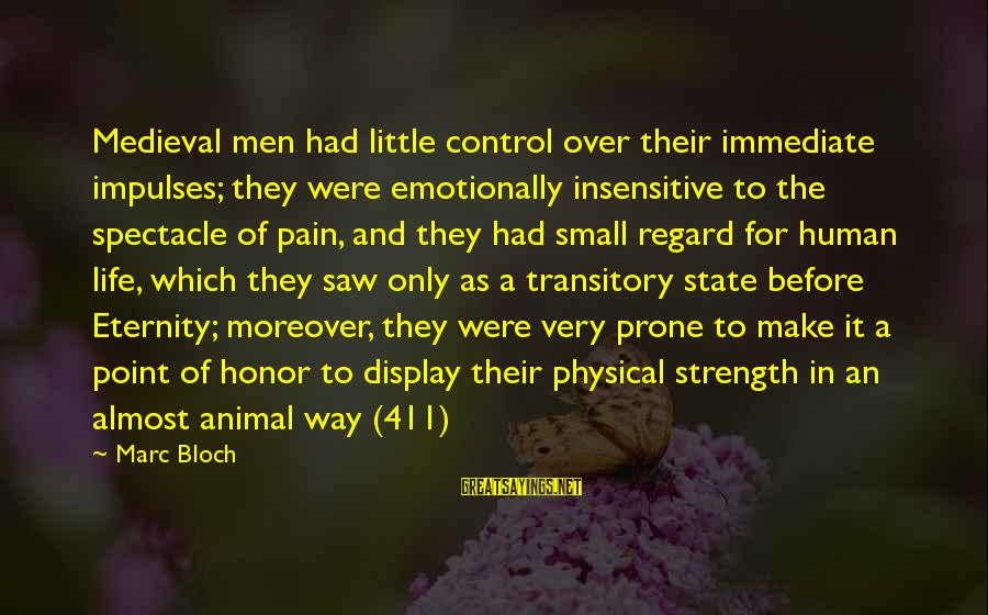 A Point In Life Sayings By Marc Bloch: Medieval men had little control over their immediate impulses; they were emotionally insensitive to the