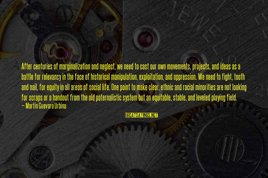 A Point In Life Sayings By Martin Guevara Urbina: After centuries of marginalization and neglect, we need to cast our own movements, projects, and