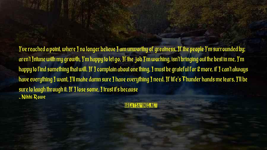 A Point In Life Sayings By Nikki Rowe: I've reached a point, where I no longer believe I am unworthy of greatness, If