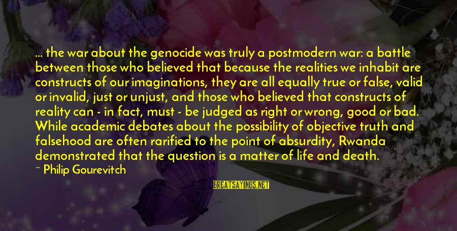 A Point In Life Sayings By Philip Gourevitch: ... the war about the genocide was truly a postmodern war: a battle between those