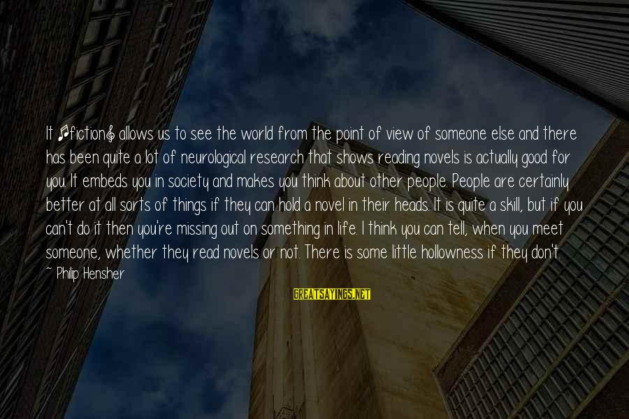 A Point In Life Sayings By Philip Hensher: It [fiction] allows us to see the world from the point of view of someone
