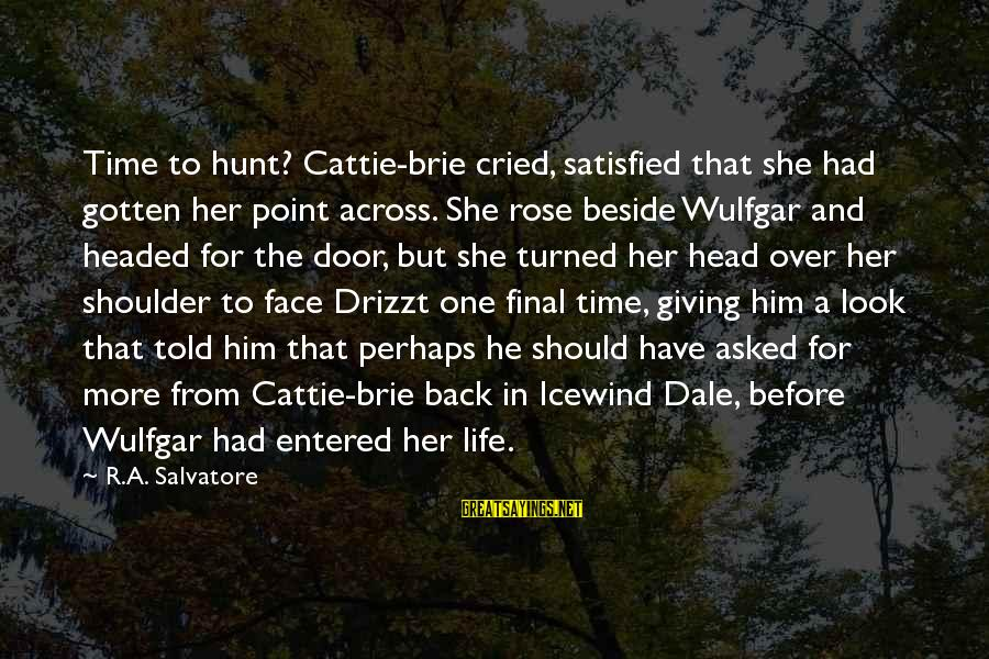 A Point In Life Sayings By R.A. Salvatore: Time to hunt? Cattie-brie cried, satisfied that she had gotten her point across. She rose