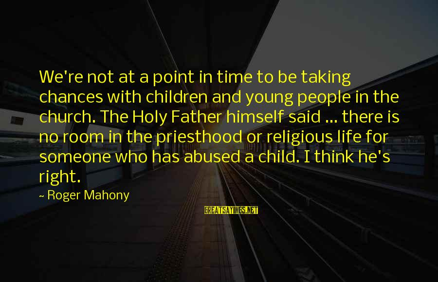 A Point In Life Sayings By Roger Mahony: We're not at a point in time to be taking chances with children and young