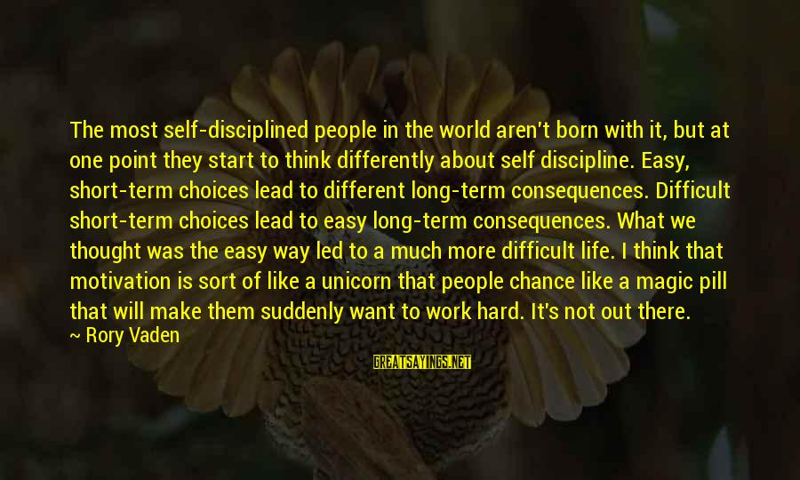 A Point In Life Sayings By Rory Vaden: The most self-disciplined people in the world aren't born with it, but at one point