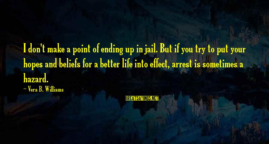 A Point In Life Sayings By Vera B. Williams: I don't make a point of ending up in jail. But if you try to