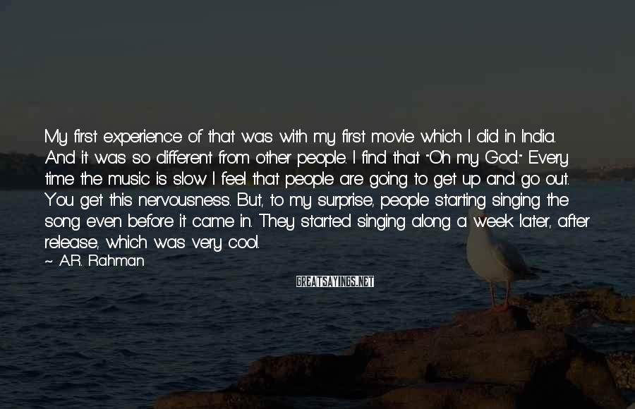 A.R. Rahman Sayings: My first experience of that was with my first movie which I did in India.