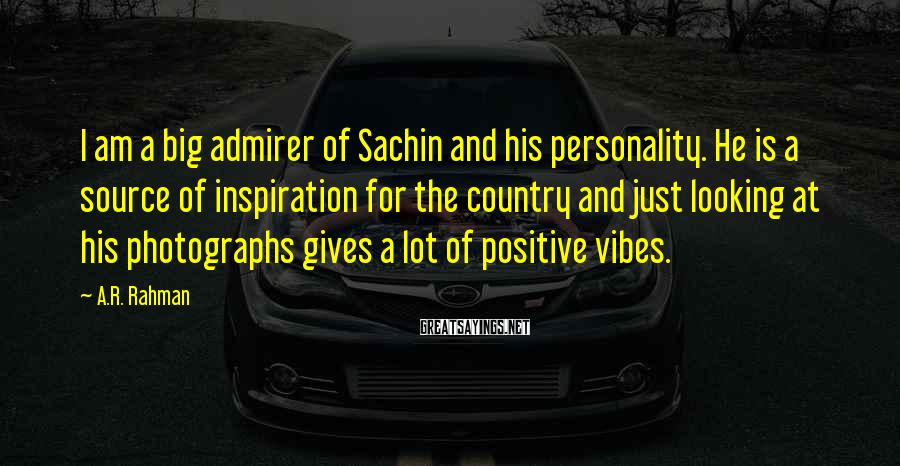 A.R. Rahman Sayings: I am a big admirer of Sachin and his personality. He is a source of