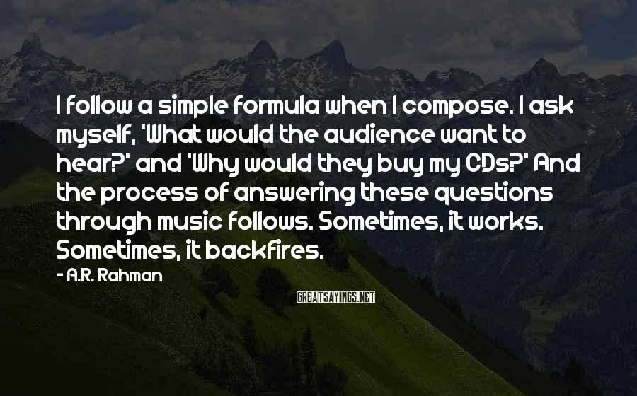 A.R. Rahman Sayings: I follow a simple formula when I compose. I ask myself, 'What would the audience