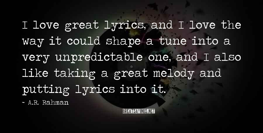 A.R. Rahman Sayings: I love great lyrics, and I love the way it could shape a tune into