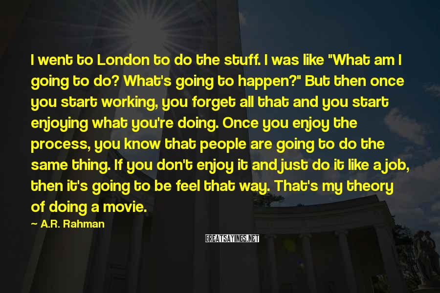 """A.R. Rahman Sayings: I went to London to do the stuff. I was like """"What am I going"""