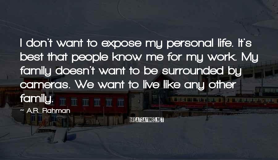 A.R. Rahman Sayings: I don't want to expose my personal life. It's best that people know me for