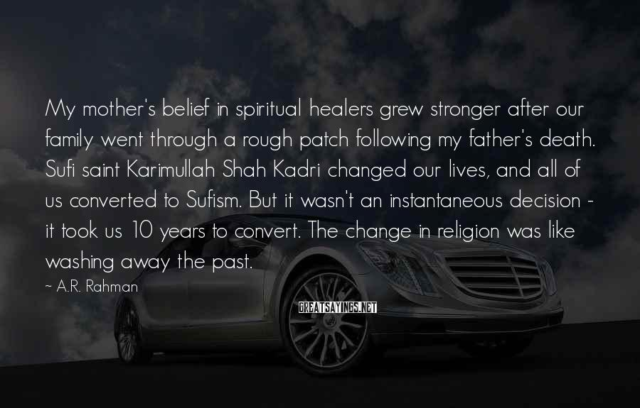 A.R. Rahman Sayings: My mother's belief in spiritual healers grew stronger after our family went through a rough