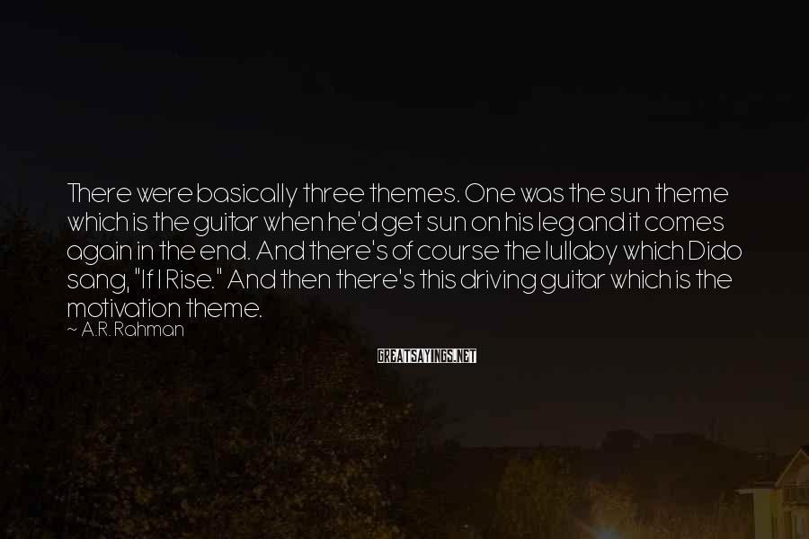 A.R. Rahman Sayings: There were basically three themes. One was the sun theme which is the guitar when