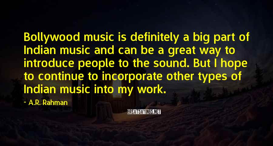 A.R. Rahman Sayings: Bollywood music is definitely a big part of Indian music and can be a great