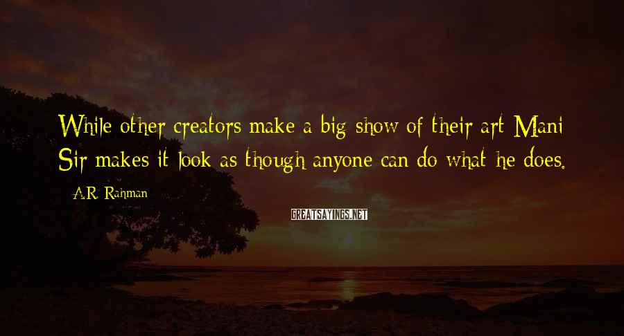 A.R. Rahman Sayings: While other creators make a big show of their art Mani Sir makes it look