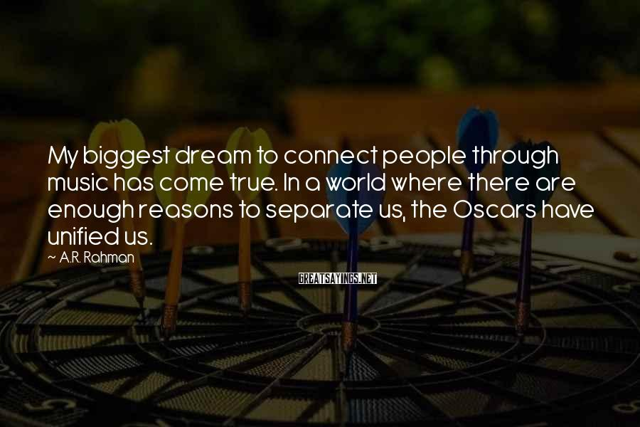 A.R. Rahman Sayings: My biggest dream to connect people through music has come true. In a world where
