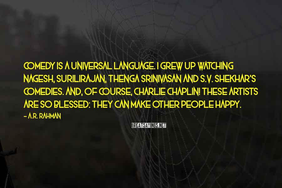A.R. Rahman Sayings: Comedy is a universal language. I grew up watching Nagesh, Surilirajan, Thenga Srinivasan and S.V.