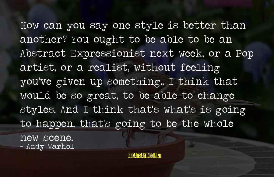 A Realist Sayings By Andy Warhol: How can you say one style is better than another? You ought to be able