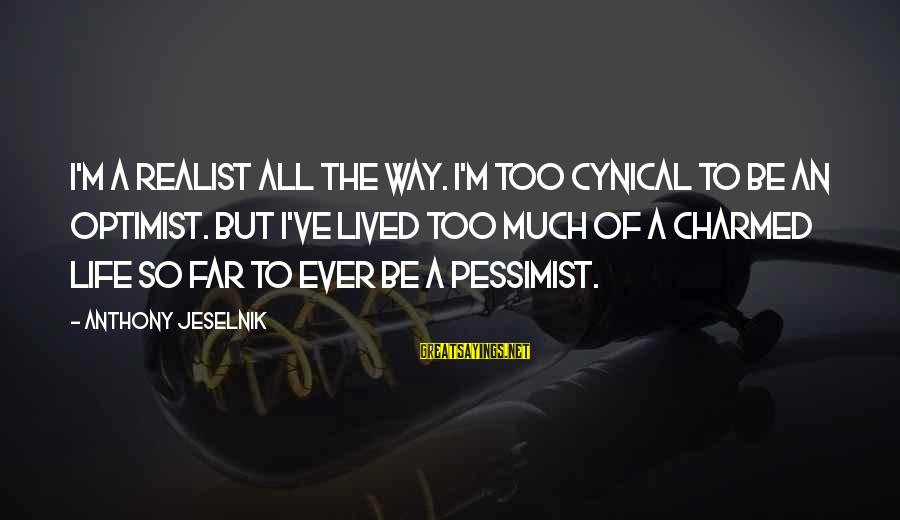A Realist Sayings By Anthony Jeselnik: I'm a realist all the way. I'm too cynical to be an optimist. But I've