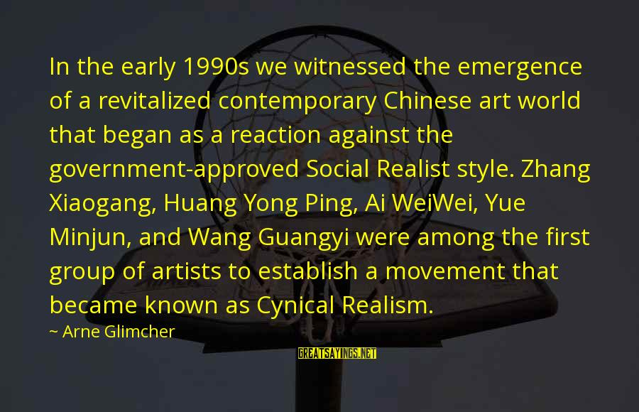 A Realist Sayings By Arne Glimcher: In the early 1990s we witnessed the emergence of a revitalized contemporary Chinese art world