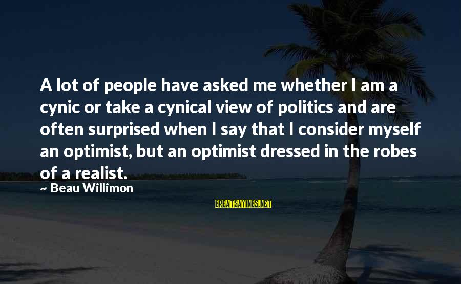 A Realist Sayings By Beau Willimon: A lot of people have asked me whether I am a cynic or take a