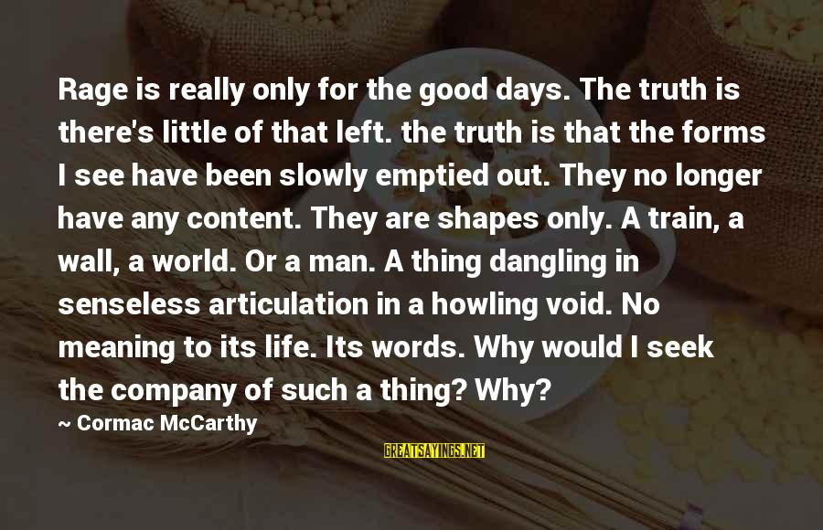 A Realist Sayings By Cormac McCarthy: Rage is really only for the good days. The truth is there's little of that
