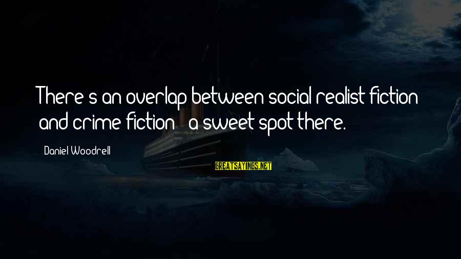 A Realist Sayings By Daniel Woodrell: There's an overlap between social-realist fiction and crime fiction - a sweet spot there.