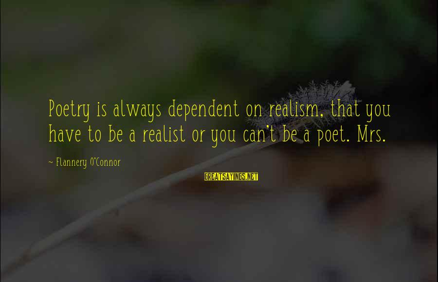 A Realist Sayings By Flannery O'Connor: Poetry is always dependent on realism, that you have to be a realist or you