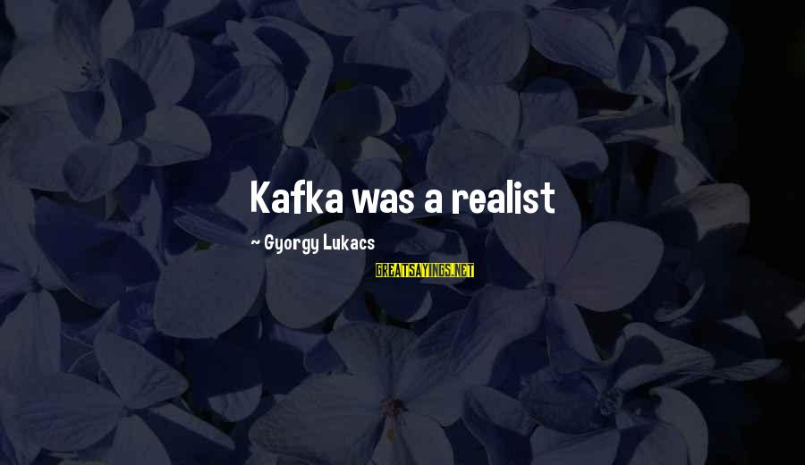 A Realist Sayings By Gyorgy Lukacs: Kafka was a realist