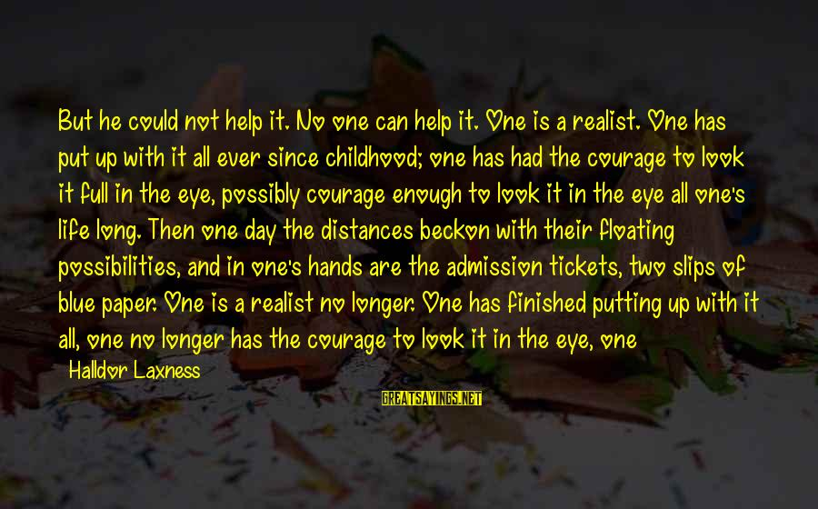 A Realist Sayings By Halldor Laxness: But he could not help it. No one can help it. One is a realist.