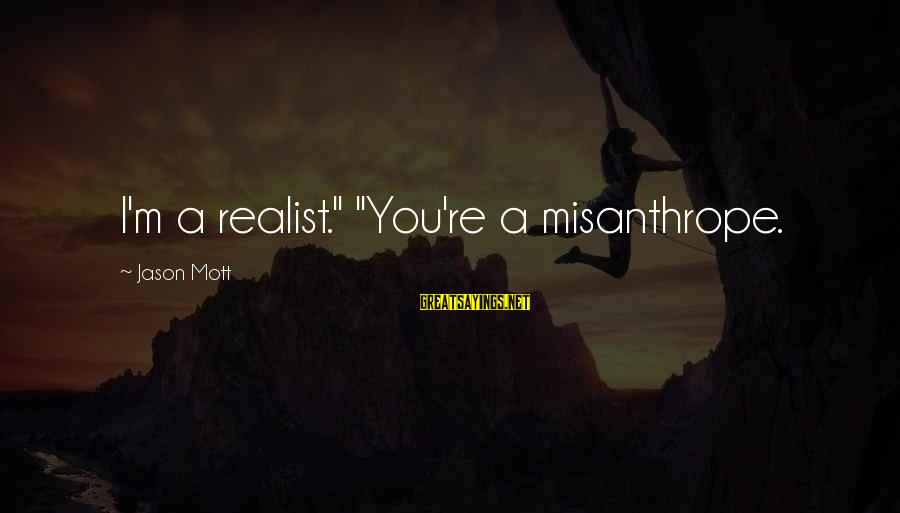 "A Realist Sayings By Jason Mott: I'm a realist."" ""You're a misanthrope."