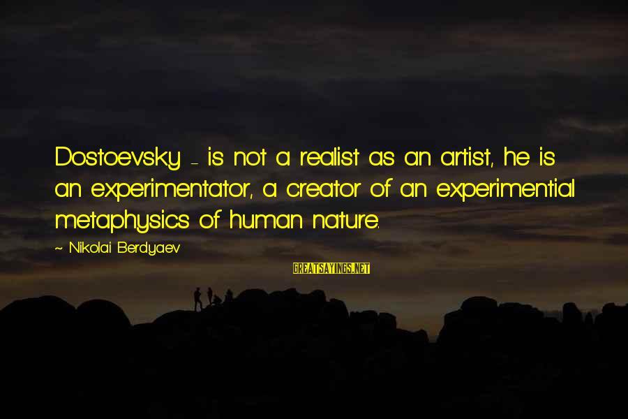 A Realist Sayings By Nikolai Berdyaev: Dostoevsky - is not a realist as an artist, he is an experimentator, a creator