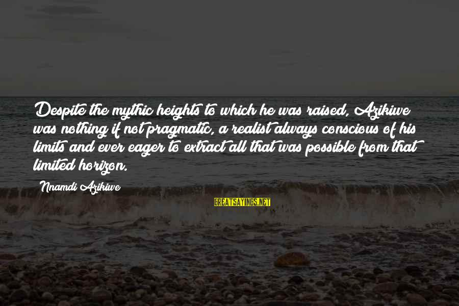 A Realist Sayings By Nnamdi Azikiwe: Despite the mythic heights to which he was raised, Azikiwe was nothing if not pragmatic,