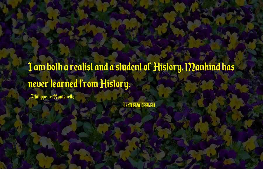 A Realist Sayings By Philippe De Montebello: I am both a realist and a student of History. Mankind has never learned from