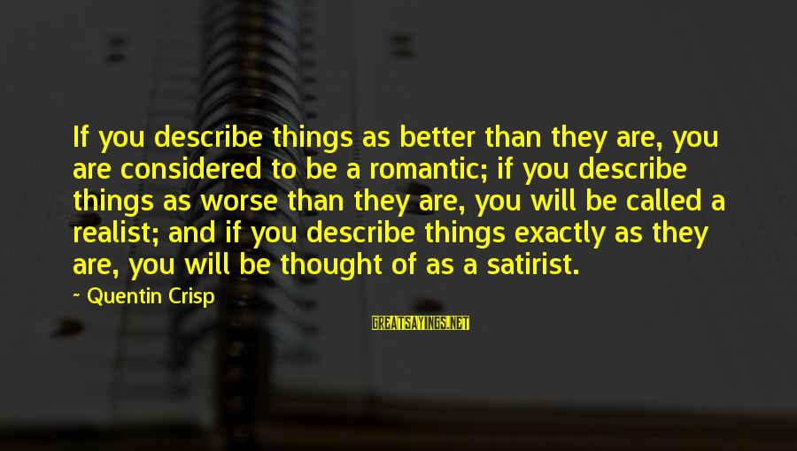 A Realist Sayings By Quentin Crisp: If you describe things as better than they are, you are considered to be a