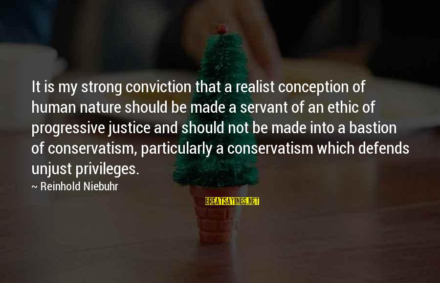 A Realist Sayings By Reinhold Niebuhr: It is my strong conviction that a realist conception of human nature should be made