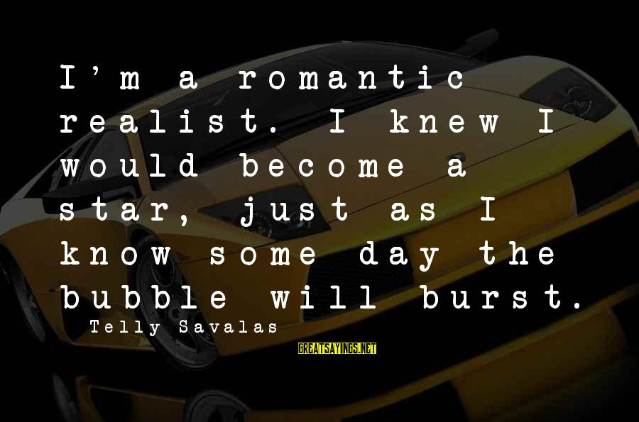A Realist Sayings By Telly Savalas: I'm a romantic realist. I knew I would become a star, just as I know
