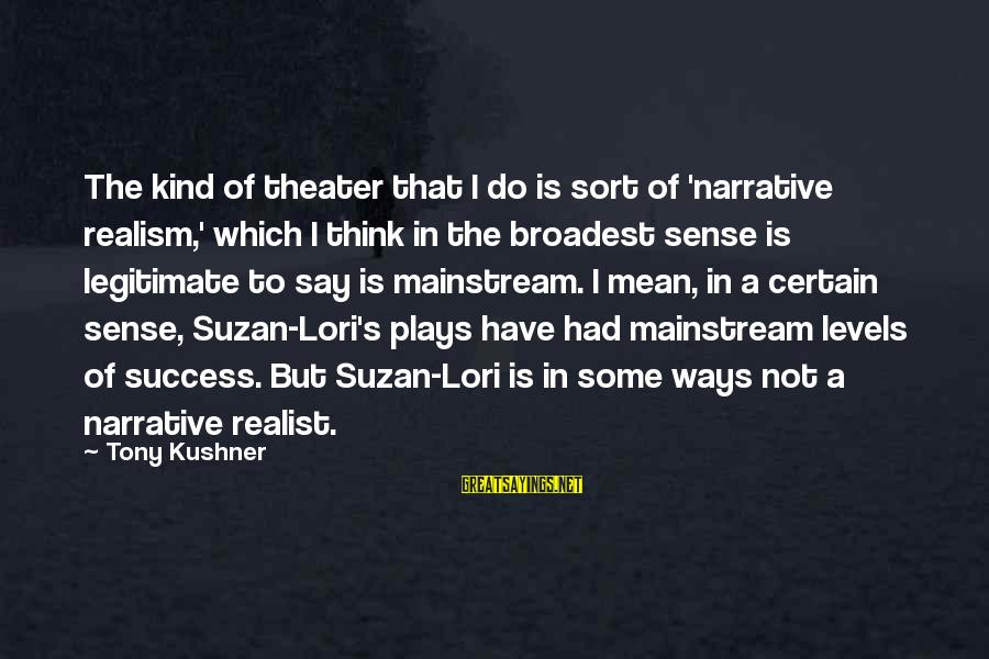 A Realist Sayings By Tony Kushner: The kind of theater that I do is sort of 'narrative realism,' which I think