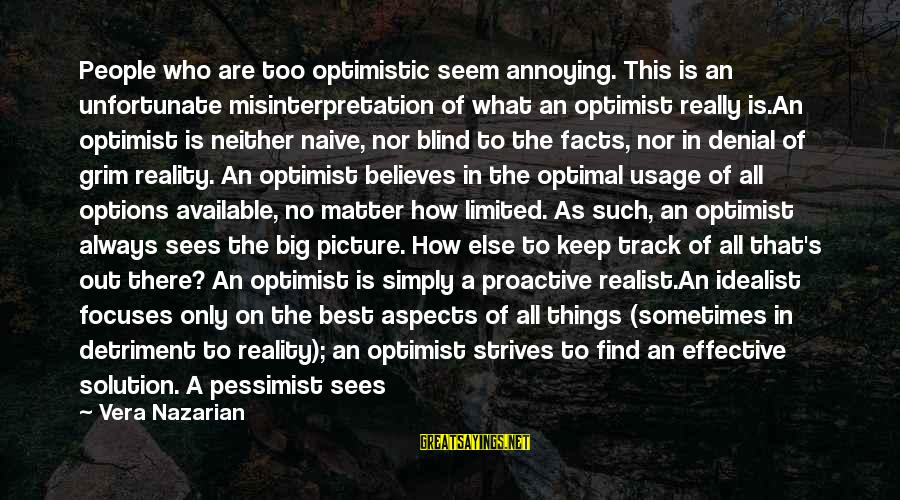 A Realist Sayings By Vera Nazarian: People who are too optimistic seem annoying. This is an unfortunate misinterpretation of what an