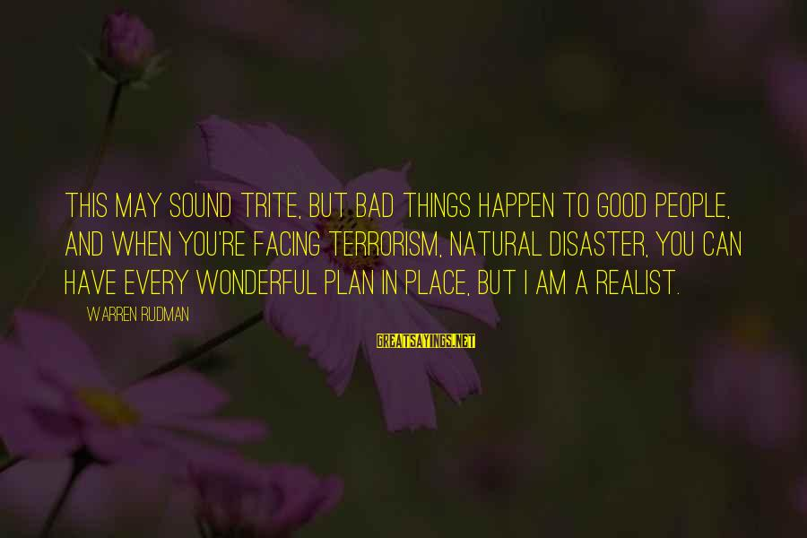 A Realist Sayings By Warren Rudman: This may sound trite, but bad things happen to good people, and when you're facing