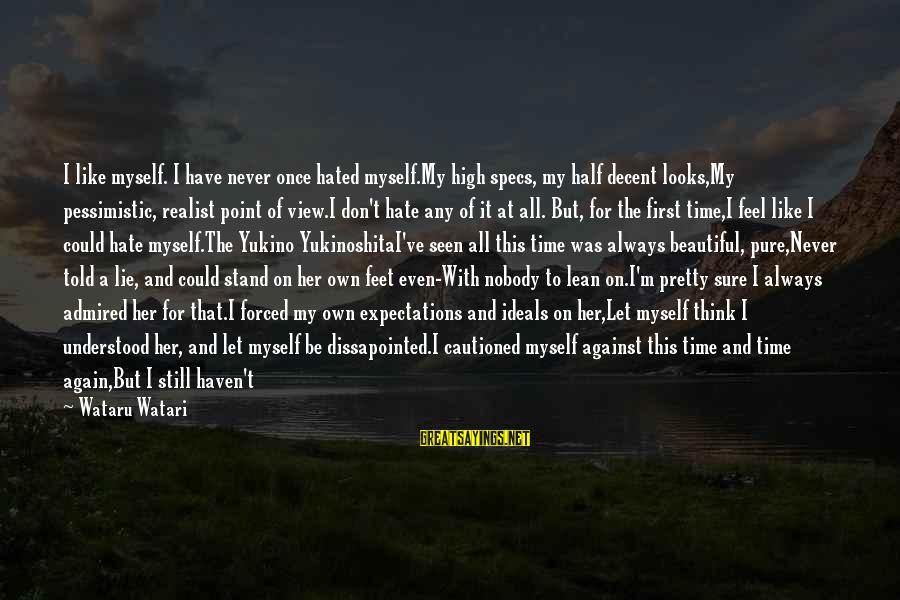A Realist Sayings By Wataru Watari: I like myself. I have never once hated myself.My high specs, my half decent looks,My
