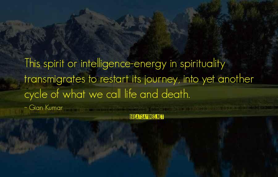 A Restart Sayings By Gian Kumar: This spirit or intelligence-energy in spirituality transmigrates to restart its journey, into yet another cycle