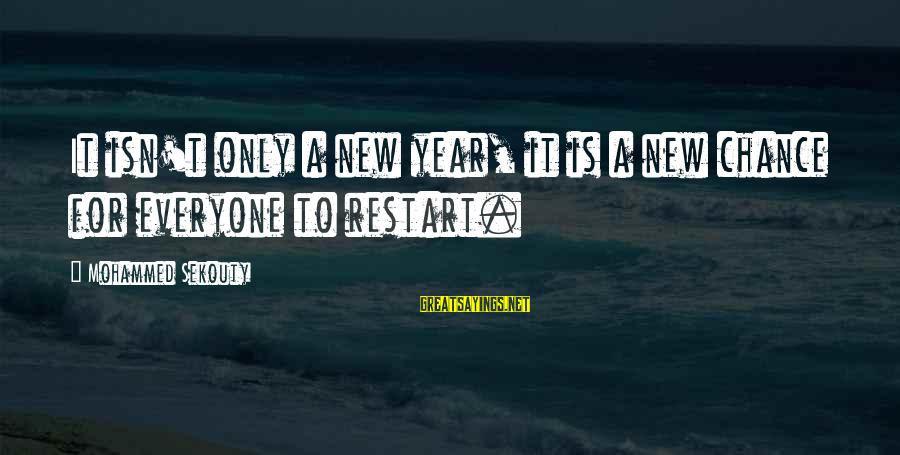 A Restart Sayings By Mohammed Sekouty: It isn't only a new year, it is a new chance for everyone to restart.