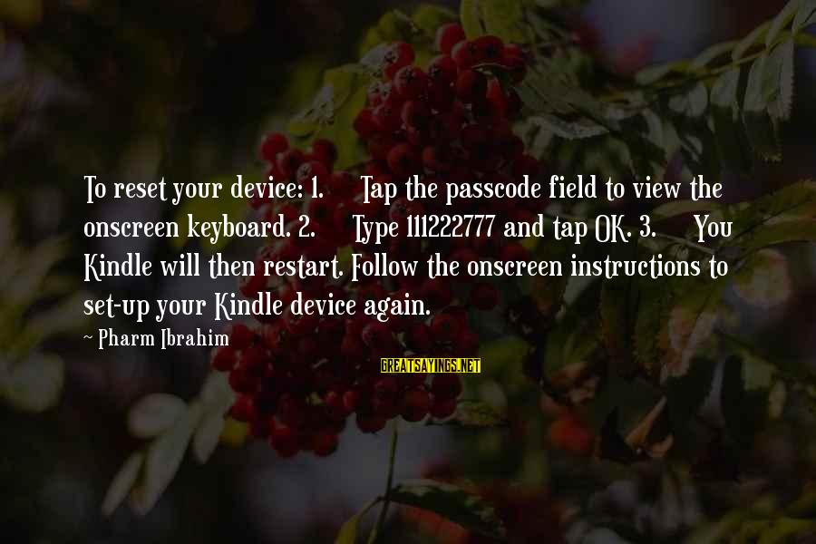 A Restart Sayings By Pharm Ibrahim: To reset your device: 1. Tap the passcode field to view the onscreen keyboard. 2.