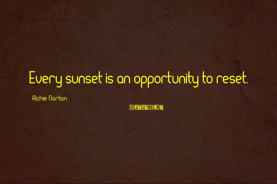 A Restart Sayings By Richie Norton: Every sunset is an opportunity to reset.