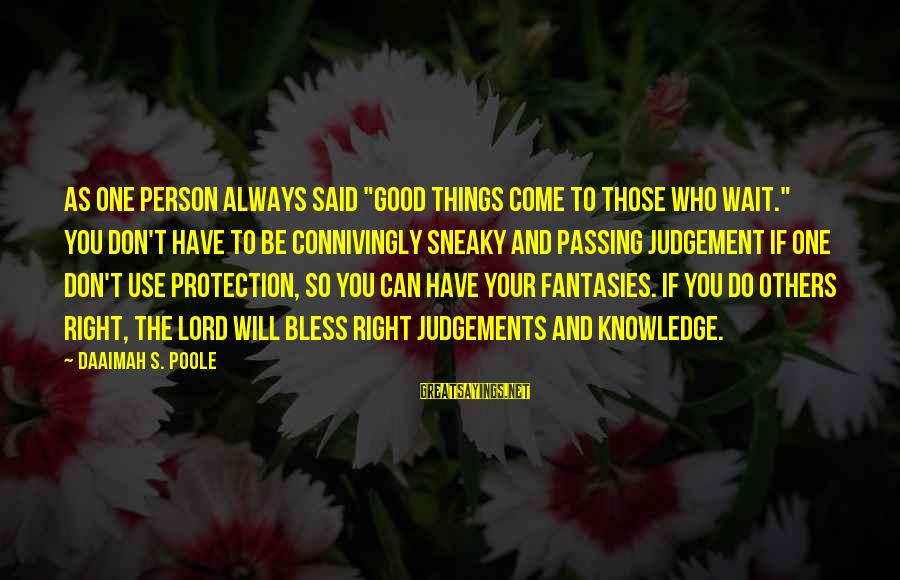 """A Sneaky Person Sayings By Daaimah S. Poole: As one person always said """"Good things come to those who wait."""" You don't have"""