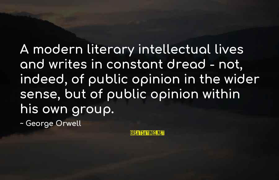 A Sneaky Person Sayings By George Orwell: A modern literary intellectual lives and writes in constant dread - not, indeed, of public